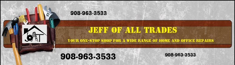JEFF OF ALL TRADES          - YOUR ONE-STOP SHOP FOR A WIDE RANGE OF HOME AND OFFICE REPAIRS